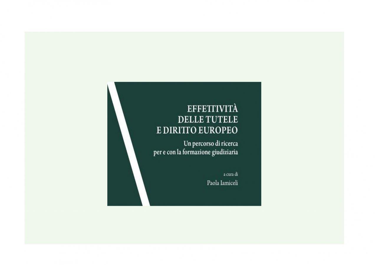 """Recensione a """"Effettività delle tutele e diritto europeo: un percorso di ricerca per e con la formazione giudiziaria"""", a cura di Paola Iamiceli"""